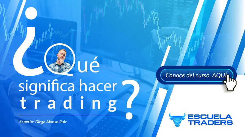 ¿Qué significa hacer trading?