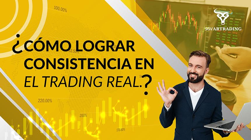 ¿Cómo lograr consistencia en el trading real?