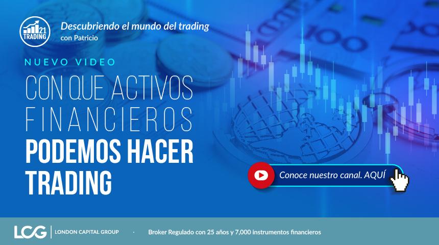Trading 21: Con que activos financieros podemos hacer Trading