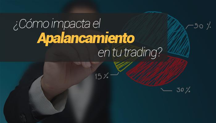 ¿Cómo impacta el apalancamiento en nuestro trading?