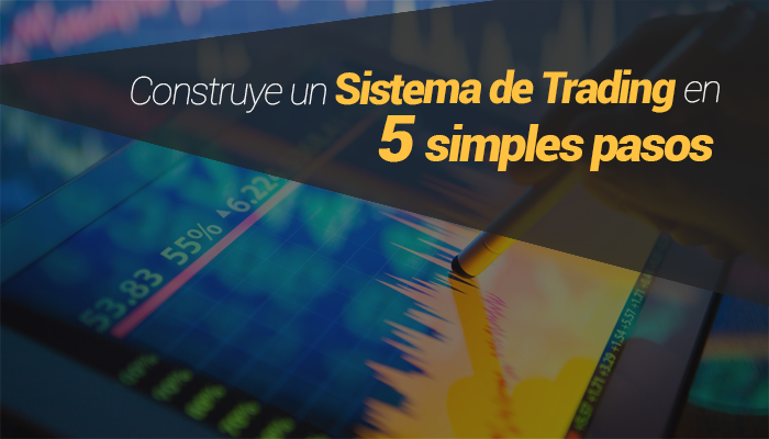 Construye un Sistema de Trading en 5 simples pasos