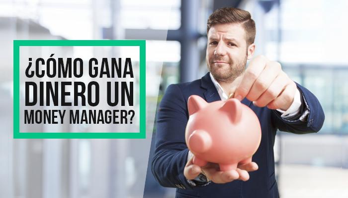 ¿Cómo gana dinero un Money Manager?