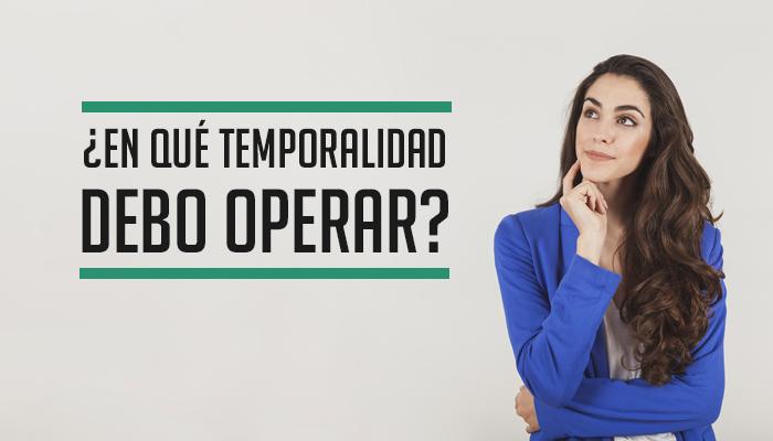 ¿En qué temporalidad debo operar?