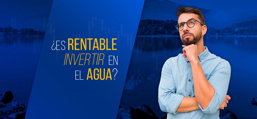 ¿Es rentable invertir en el agua?